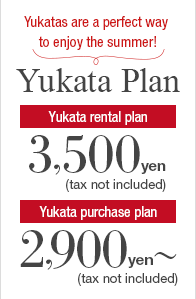 Yukatas are a perfect way to enjoy the summer! Yukata Plan Yukata rental plan 3,500 yen (tax not included) Yukata purchase plan 5,900 yen〜 (tax not included)