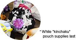 * While kinchaku pouch supplies last